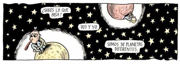 Liniers: ¿Sabes lo que pasa? Vos y yo somos de planetas diferentes