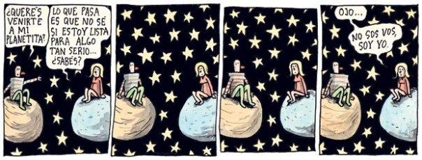 Liniers: -¿Querés venirte a mi planetita? -Lo que pasa es que no sé si estoy lista para tener algo tan serio... ¿sabés? -Ojo... No sos vos, soy yo
