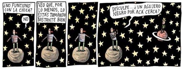 Liniers: -Veo que por lo menos lo estás tomando bastante bien -Disculpe...¿Un agujero negro por acá cerca?