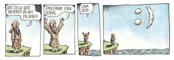 Liniers: -¿Qué es lo que quieres de mi? Oh, Señor. Envíame una señal. Una señ... - :)