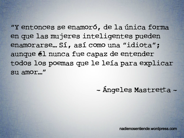 Ángeles Mastretta - Y entonces se enamoró, de la única forma en que las mujeres inteligentes pueden enamorarse