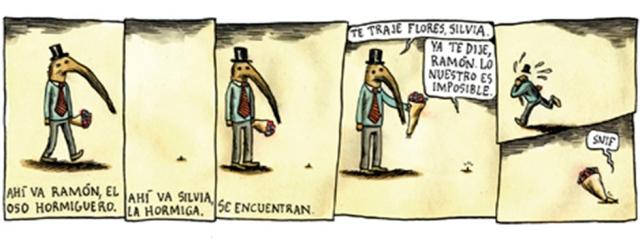 """Liniers: Ahí va el oso hormiguero. Ahí va la hormiga. Se encuentran. """"Te traje flores, Silvia"""". """"Ya te dije, Ramón. Lo nuestro es imposible"""""""