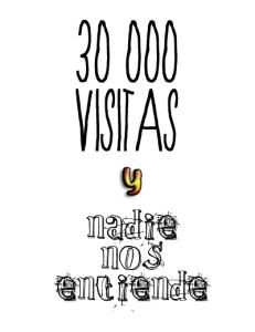 30,000 visitas y nadie nos entiende