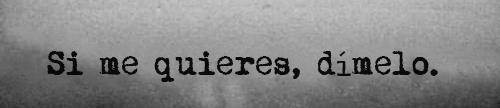 un-rato-de-poesia.tumblr.com - Si me quieres, dímelo