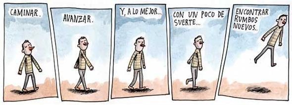 Liniers: Caminar. Avanzar. Y, a lo mejor... con un poco de suerte... encontrar rumbos nuevos