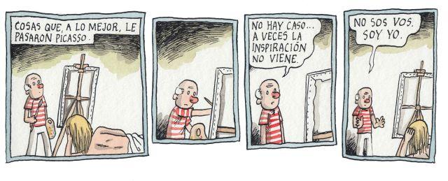 Liniers: Cosas que a lo mejor, le pasaron a Picasso. No hay caso... a veces la inspiración no viene. No sos vos. Soy yo.