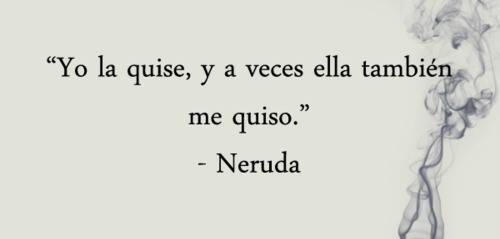 """Pablo Neruda - Poema 20 - """"Yo la quise, y a veces ella también me quiso."""""""