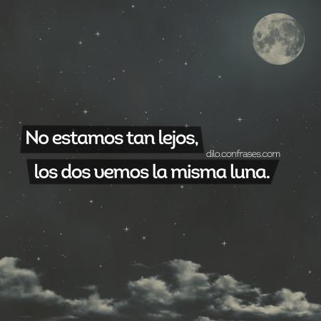 Anónimo - No estamos tan lejos, los dos vemos la misma luna.