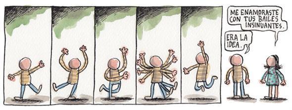 Liniers: –Me enamoraste con tus bailes insinuantes. –Era la idea.