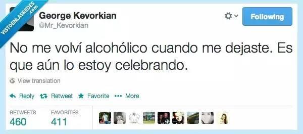 """@Mr_Kerorkian """"No me volví alcohólico cuando me dejaste. Es que aún lo estoy celebrando."""""""