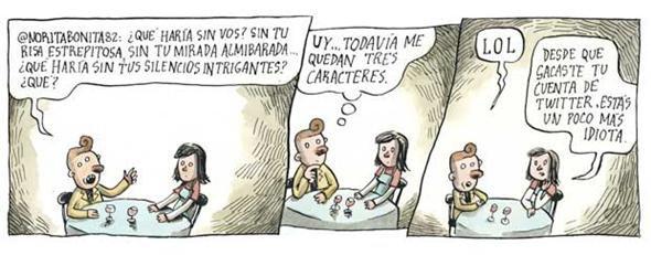 Liniers – Desde que sacaste tu cuenta de Twitter estás un poco más idiota.