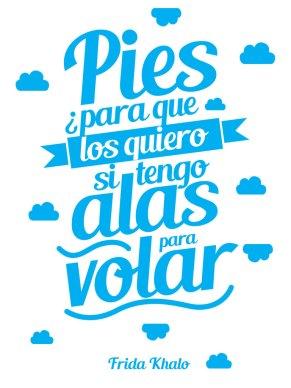 """Frida Khalo - """"Pies, ¿para qué los quiero si tengo alas para volar?"""""""