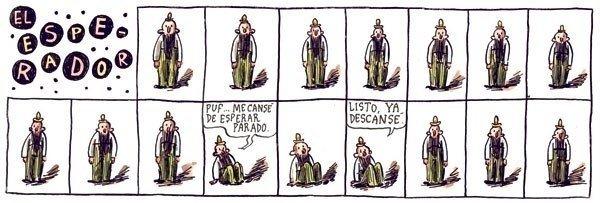 Liniers – El esperador: –Puf… me cansé de esperar parado. – Listo. Ya descansé.