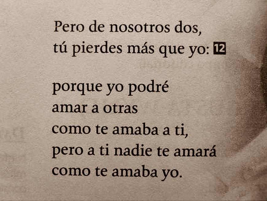 Ernesto Cardenal - Epigramas - Pero de nosotros dos, tú pierdes más que yo porque yo podré amar a otras como te amaba a ti, pero nadie te amará como te amaba yo