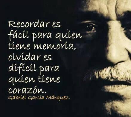 Gabriel García Márquez - Recordar es fácil para quien tiene memoria, olvidar es difícil para quien tiene corazón
