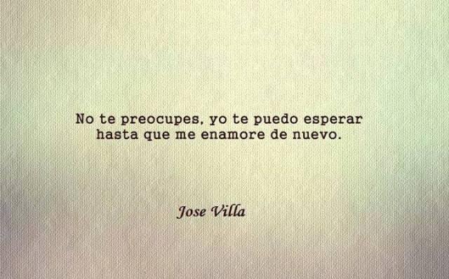 José Villa - No te preocupes, yo te puedo esperar hasta que me enamore de nuevo
