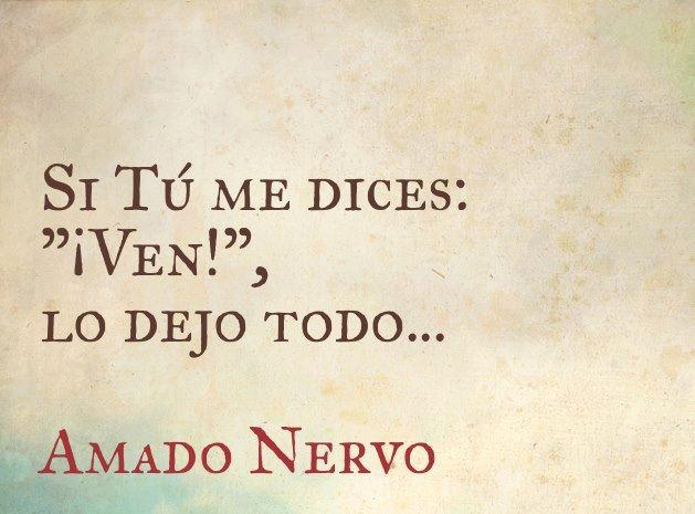 """Amado Nervo - Si tú me dices: """"¡Ven!"""", lo dejo todo…"""