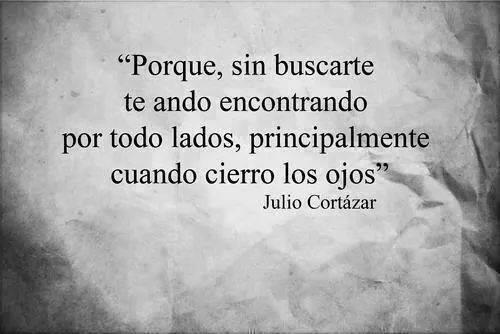 """Julio Cortázar – """"Porque, sin buscarte te ando encontrando por todos lados, principalmente cuando cierro los ojos"""""""