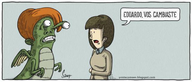 Y, viste como es – Eduardo, vos cambiaste