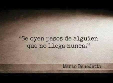 Mario Benedetti – Se oyen pasos de alguien que no llega nunca.