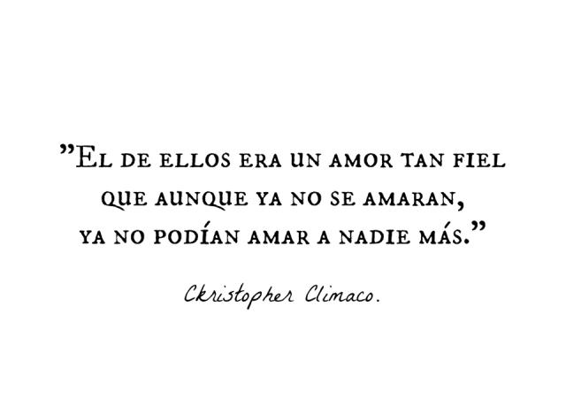 """Christopher Clímaco – """"El de ellos era un amor tan fiel que aunque ya no se amaran, ya no podían amar a nadie más."""""""