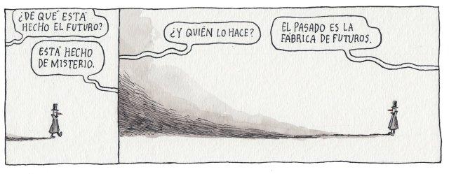 Liniers – ¿De qué está hecho el futuro? Está hecho de misterio ¿Y quién lo hace? El pasado es la fábrica de futuros.