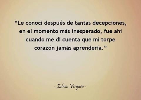"""Edwin Vergara – """"Le conocí después de tantas decepciones, en el momento más inesperado, fue ahí cuando me di cuenta que mi torpe corazón jamás aprendería."""""""