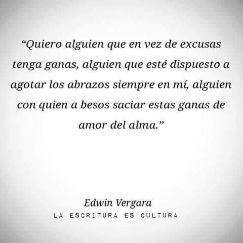 """Edwin Vergara – """"Quiero alguien que en vez de excusas tenga ganas, alguien que esté dispuesto a agotar los abrazos siempre en mí, alguien con quien a besos saciar estas ganas de amor del alma"""""""