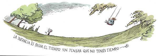 Liniers – La infancia es pasar el tiempo sin pensar que no tenés tiempo.