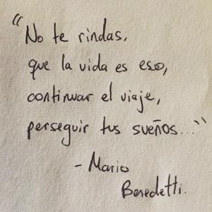 """Mario Benedetti – """"No te rindas, que la vida es eso, continuar el viaje, perseguir tus sueños..."""""""
