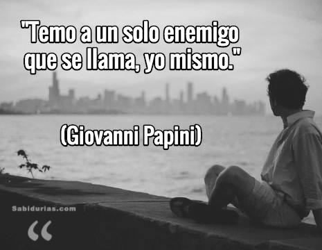 Giovanni Papini – Temo a un solo enemigo que se llama, yo mismo.
