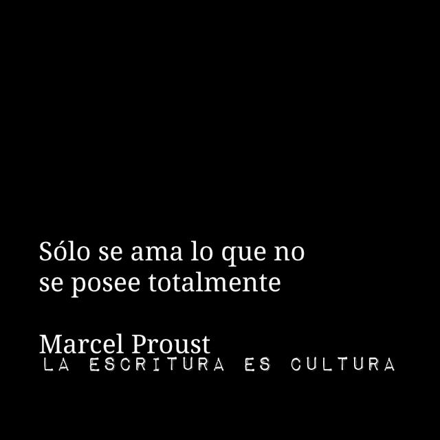 Marcel Proust – Sólo se ama lo que no se posee totalmente.