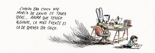Liniers – Cuando era chico me moría de ganas de tener ideas… ahora que tengo algunas, la más fuerte es la de querer ser chico.