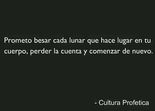 Cultura Profética – Para estar – Prometo besar cada lunar que hace lugar en tu cuerpo, perder la cuenta y comenzar de nuevo