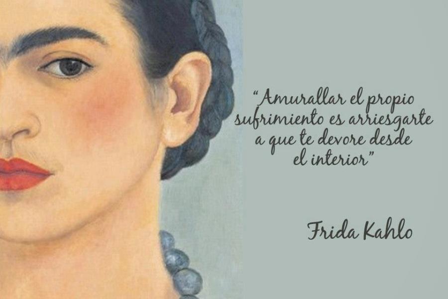 """Frida Kahlo – """"Amurallar el propio sufrimiento es arriesgarte a que te devore desde el interior"""""""