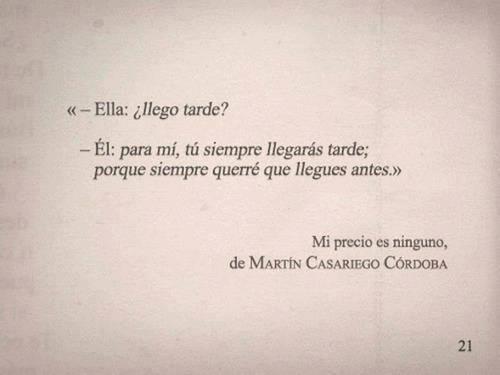 """Martín Casariego Córdoba – Mi precio es Ninguno – """"Ella: ¿llego tarde? / Él: para mí, tú siempre llegarás tarde; porque siempre querré que llegues antes."""""""