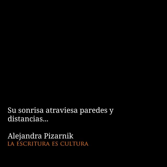 Alejandra Pizarnik – Su sonrisa atraviesa paredes y distancias…
