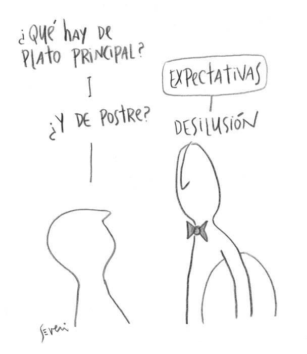 Severi – ¿Qué hay de plato principal? –Expectativas –¿Y de postre? –Desilusión