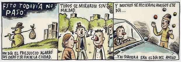 Liniers – Esto todavía no pasó. Un día el prejuicio agarró sus cosas y se fue de la ciudad. Todos se miraron sin maldad. Y muchos se hicieron amigos ese día… Y ni si quiera era el día del amigo.
