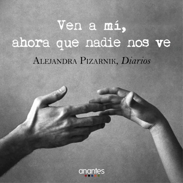 Alejandra Pizarnik – Ven a mí, ahora que nadie nos ve