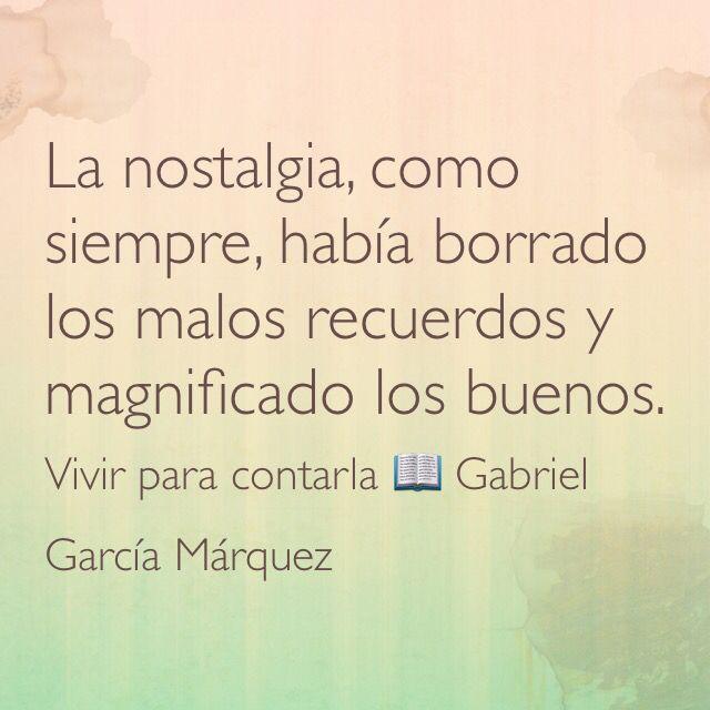 Gabriel García Márquez – Vivir para contarla – La nostalgia, como siempre, había borrado los malos recuerdos y magnificado los buenos.
