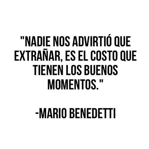 Mario Benedetti – Nadie nos advirtió que extrañar es el costo que tienen los buenos momentos