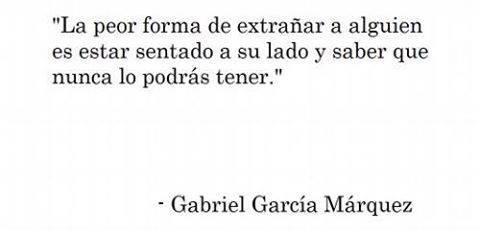 """Gabriel García Márquez – """"La peor forma de extrañar a alguien es estar sentado a su lado y saber que nunca lo podrás tener"""""""