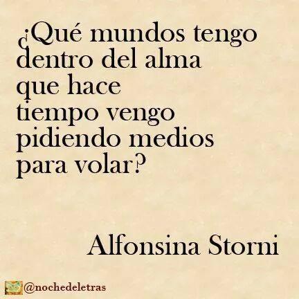 Alfonsina Storni – Qué mundos tengo dentro del alma que hace tiempo vengo pidiendo medios para volar