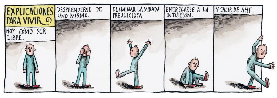 Liniers – Explicaciones para vivir: Hoy – Cómo ser libre. Desprenderse de uno mismo. Eliminar la mirada prejuiciosa. Entregarse a la intuición y salir de ahí.