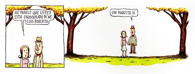 Liniers – Me parece que usted está enamorado de mí, Luis Roberto. –Un poquito sí.