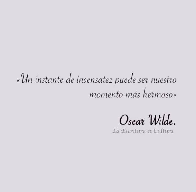 """Oscar Wilde – """"Un instante de insensatez puede ser nuestro momento más hermoso"""""""