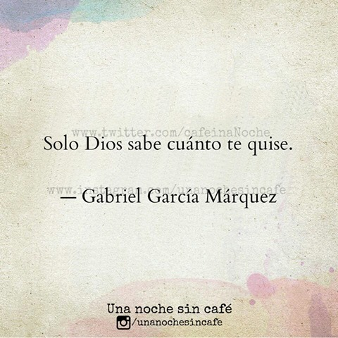 Gabriel García Márquez - El Amor en tiempos del Cólera - Solo Dios sabe cuánto te quise